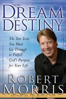From Dream to Destiny: The Ten Tests You Must Go Through to Fulfill God's Purpose for Your Life - eBook  -     By: Robert Morris