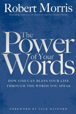 Power of Your Words, The: How God Can Bless Your Life Through the Words You Speak - eBook  -     By: Robert Morris, Jack Hayford