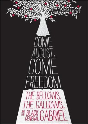Come August, Come Freedom: The Bellows, the Gallows, and the Black General Gabriel  -     By: Gigi Amateau