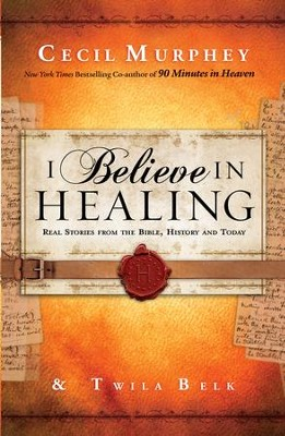 I Believe in Healing: Real Stories from the Bible and Today - eBook  -     By: Cecil Murphey & Twila Belk, Cecil Murphey
