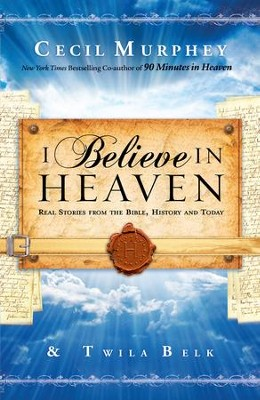 I Believe in Heaven: Real Stories from the Bible, History and Today - eBook  -     By: Cecil Murphey, Twila Belk