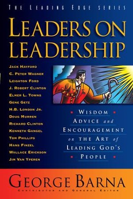 Leaders on Leadership (The Leading Edge Series): Wisdom, Advice and Encouragement on the Art of Leading God's People - eBook  -     By: George Barna