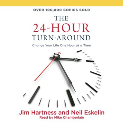 The 24 Hour Turn-Around: Discovering the Power to Change - unabridged audio book on CD  -     By: Jim Hartness, Neil Eskelin