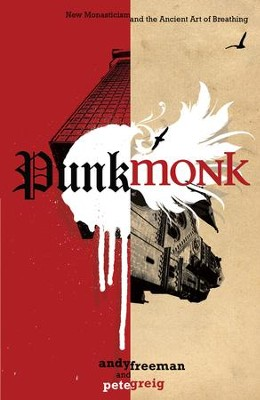 Punk Monk: New Monasticism and the Ancient Art of Breathing - eBook  -     By: Andy Freeman, Pete Greig