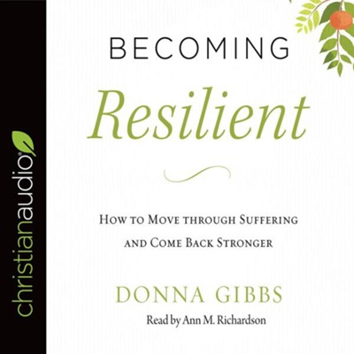 Becoming Resilient: How to Move Through Suffering and Come Back Stronger--Unabridged CD  -     Narrated By: Ann M. Richardson     By: Donna Gibbs