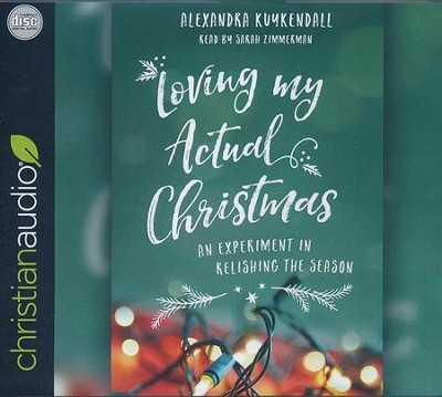 Loving My Actual Christmas: An Experiment in Relishing the Season - unabridged audio book on CD  -     Narrated By: Sarah Zimmerman     By: Kuykendall Alexandra
