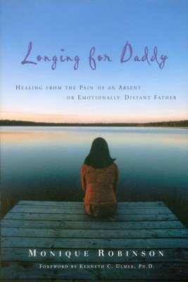 Longing for Daddy: Healing from the Pain of an Absent or Emotionally Distant Father  -     By: Monique Robinson