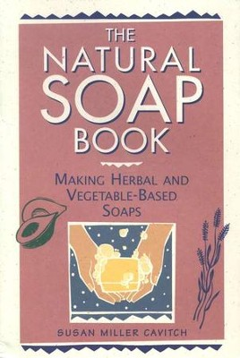 The Natural Soap Book   -     By: Susan Miller Cavitch
