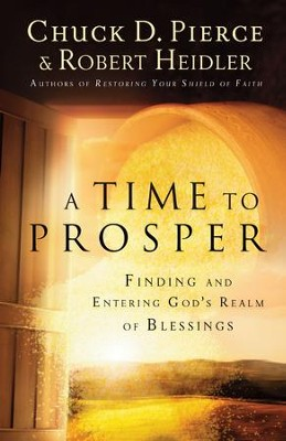 Time to Prosper, A: Finding and Entering God's Realm of Blessings - eBook  -     By: Chuck D. Pierce, Robert Heidler