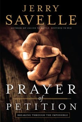 Prayer of Petition: Breaking Through the Impossible - eBook  -     By: Jerry Savelle