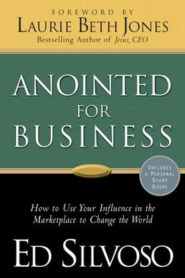 Anointed for Business: How to Use Your Influence in the Marketplace to Change the World - eBook  -     By: Ed Silvoso, Laurie Jones