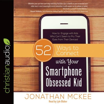 52 Ways to Connect with Your Smartphone Obsessed Kid: How to Engage with Kids Who Can't Seem to Pry Their Eyes from Their Devices! - unabridged audio edition on CD  -     By: Jonathan McKee, Lyle Blaker