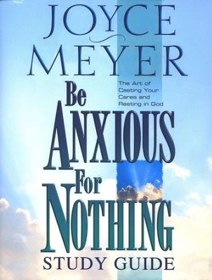Be Anxious for Nothing Study Guide   -     By: Joyce Meyer