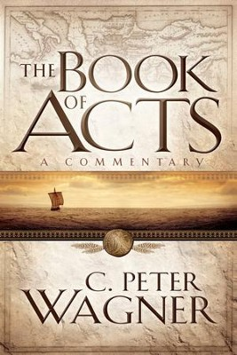 Book of Acts, The: A Commentary - eBook  -     By: C. Peter Wagner