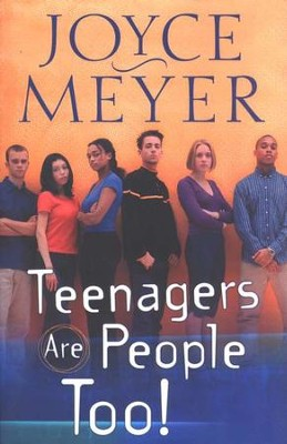 Teenagers Are People Too!   -     By: Joyce Meyer