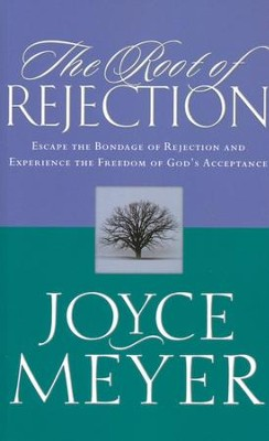 The Root of Rejection: Escape the Bondage of Rejection & Experience the Freedom of God's Acceptance  -     By: Joyce Meyer