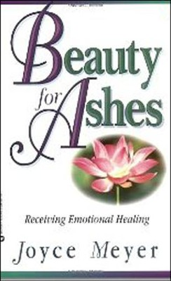 Beauty for Ashes: Receiving Emotional Healing   -     By: Joyce Meyer