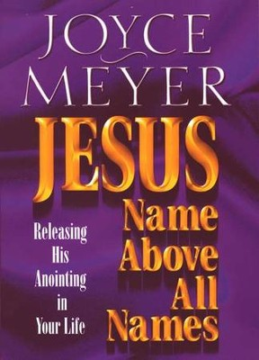 Jesus - Name Above All Names Releasing His Anointing in Your Life  -     By: Joyce Meyer
