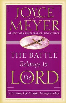 The Battle Belongs to the Lord: Defeating Life's  Struggles Through Worship  -     By: Joyce Meyer