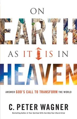 On Earth As It Is in Heaven: Answer God's Call to Transform the World - eBook  -     By: C. Peter Wagner