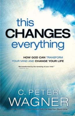 This Changes Everything (The Prayer Warrior Series): How God Can Transform Your Mind and Change Your Life - eBook  -     By: C. Peter Wagner