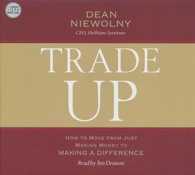 Trade Up: How to Move from Just Making Money to Making a Difference - unabridged audio edition on CD  -     Narrated By: Jim Denison     By: Dean Niewolny