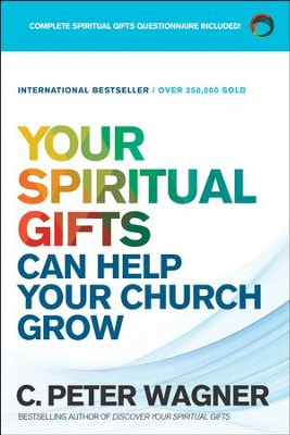 Your Spiritual Gifts Can Help Your Church Grow: Discovering and Understanding Your Unique Spiritual Gifts and Using Them to Help Others - eBook  -     By: C. Peter Wagner
