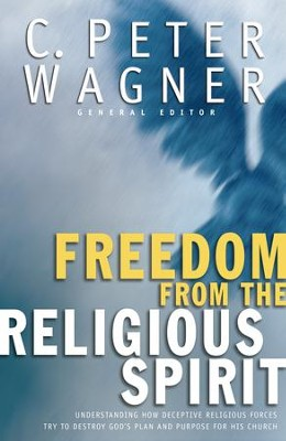 Freedom for the Religious Spirit: Understanding How Deceptive Religious Forces Try To Destroy God's Plan and Purpose for His Church - eBook  -     By: C. Peter Wagner