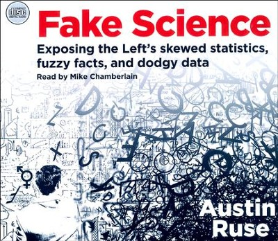 Fake Science: Exposing the Left's Skewed Statistics, Fuzzy Facts, and Dodgy Data - unabridged audio book on CD  -     Narrated By: Mike Chamberlain     By: Austin Ruse
