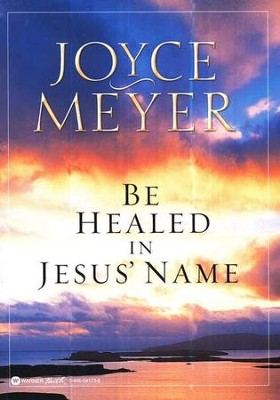 Be Healed in Jesus' Name   -     By: Joyce Meyer