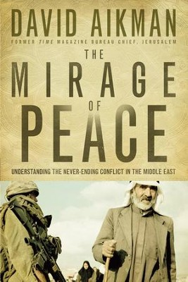 Mirage of Peace, The: Understand The Never-Ending Conflict in the Middle East - eBook  -     By: David Aikman