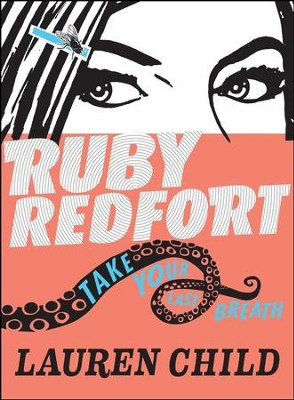 Ruby Redfort Take Your Last Breath  -     By: Lauren Child     Illustrated By: Lauren Child