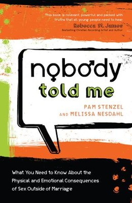 Nobody Told Me: What You Need to Know About the Physical and Emotional Consequences of Sex Outside of Marriage - eBook  -     By: Pam Stenzel, Melissa Nesdahl