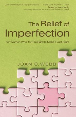 Relief of Imperfection, The: For Women Who Try Too Hard to Make It Just Right - eBook  -     By: Joan C. Webb, Nancy Kennedy