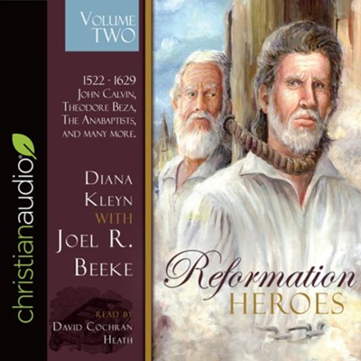 Reformation Heroes Volume Two: 1522 - 1629 John Calvin, Theodore Beza, The Anabaptists, and many more - unabridged audio book on CD  -     By: Diana Kleyn, Joel R. Beeke