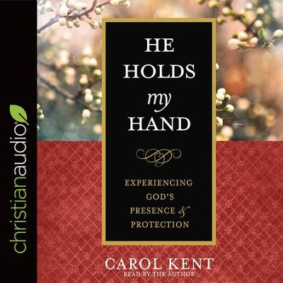He Holds My Hand: Experiencing God's Presence and Protection - unabridged audio book on CD  -     Narrated By: Carol Kent     By: Carol Kent