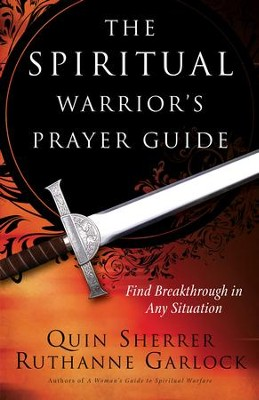 Spiritual Warrior's Prayer Guide, The: Find Breakthrough in Any Situation - eBook  -     By: Quin Sherrer, Ruthanne Garlock