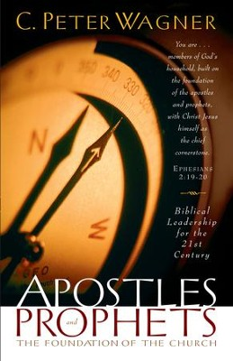 Apostles and Prophets: The Foundation of the Church - eBook  -     By: C. Peter Wagner