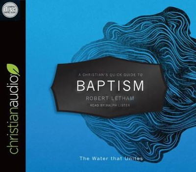 A Christian's Quick Guide to Baptism: The Water that Unites - unabridged audio book on CD  -     Narrated By: Ralph Lister     By: Robert Letham