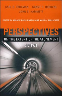 Perspectives on the Extent of the Atonement: 3 Views  -     By: John Hammett, Grant Osborne, Carl Trueman