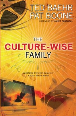 Culture-Wise Family, The: Upholding Christian Values in a Mass Media World - eBook  -     By: Ted Baehr, Pat Boone, Janet Parshall
