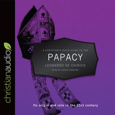 A Christian's Pocket Guide to the Papacy: Its origin and role in the 21st century - unabridged audio book on CD  -     Narrated By: Derek Perkins     By: Leonardo de Chirico