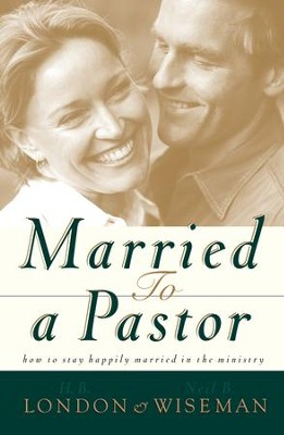 Married to a Pastor: How to Stay Happily Married in the Ministry - eBook  -     By: H.B. London, Neil B. Wiseman
