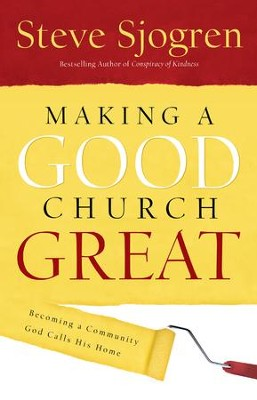 Making a Good Church Great: Becoming a Community God Calls Home - eBook  -     By: Steve Sjogren