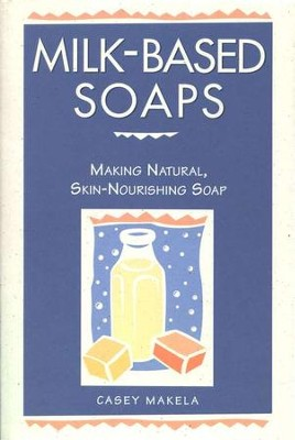 Milk-Based Soaps   -     By: Casey Makela