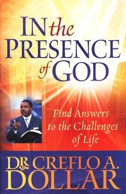 In the Presence of God: Find Answers to the Challenges  of Life  -     By: Dr. Creflo A. Dollar