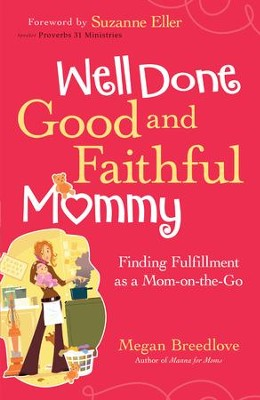 Well Done Good and Faithful Mommy: Finding Fulfillment as a Mom-on-the-Go - eBook  -     By: Megan Breedlove, Suzanne Eller
