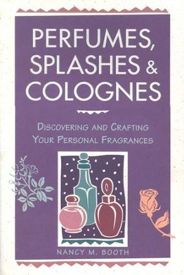 Perfumes, Splashes & Colognes   -     By: Nancy M. Booth