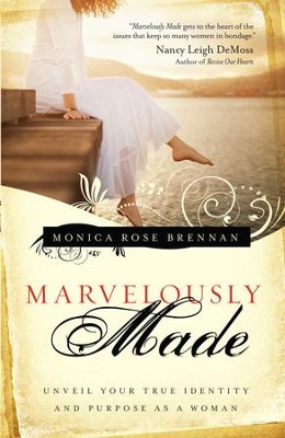 Marvelously Made: Unveil Your True Identity and Purpose as a Woman - eBook  -     By: Monica Rose Brennan, Jackie Kendall