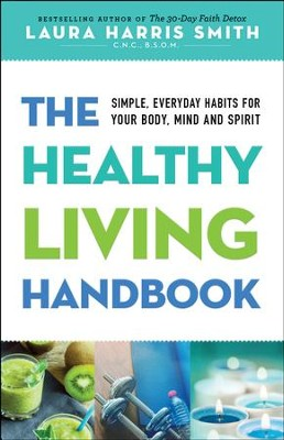 The Healthy Living Audiobook: Simple, Everyday Habits for Your Body, Mind and Spirit - unabridged audio book on CD  -     By: Laura Harris Smith